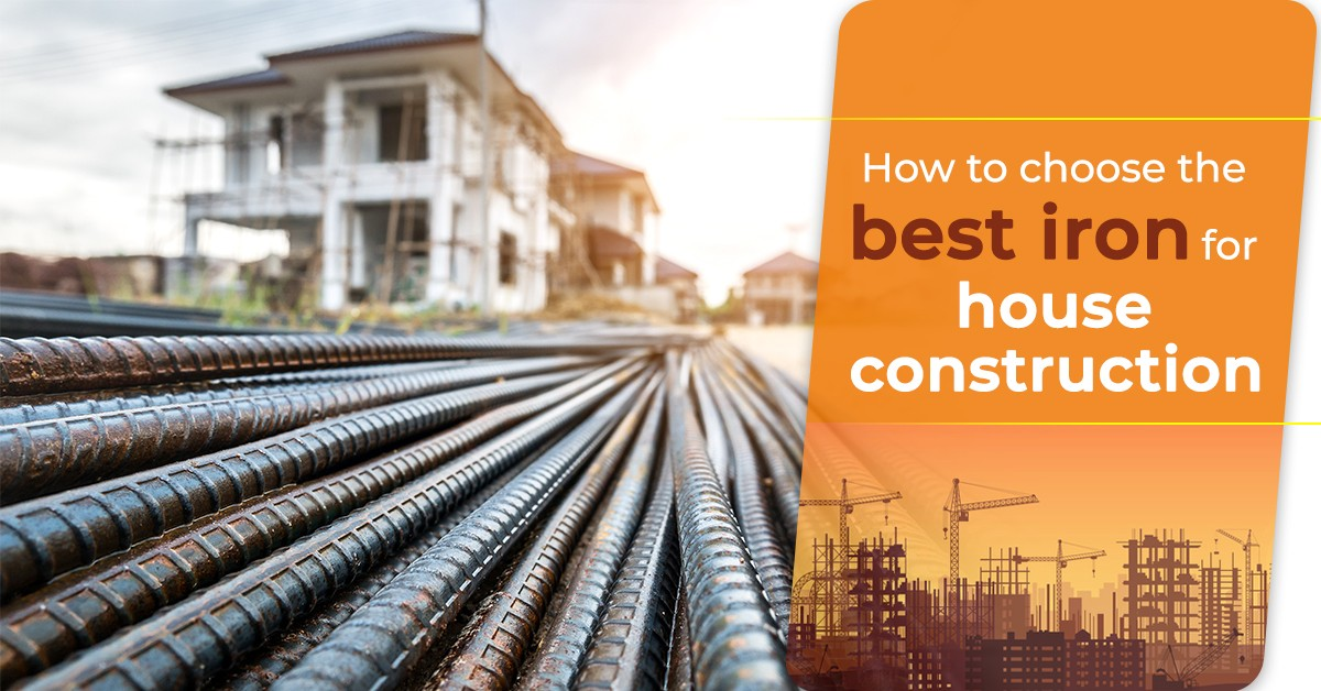 How to Choose the Best Iron for House Construction?