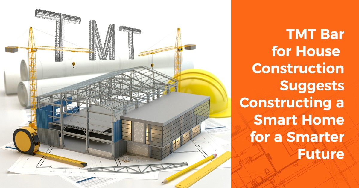 TMT Bar for House Construction Suggests Constructing a Smart Home for a Smarter Future