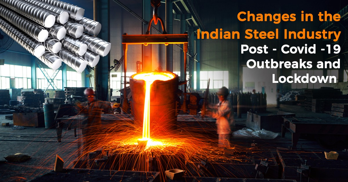 Changes in the Indian Steel Industry Post – Covid -19 Outbreaks and Lockdown